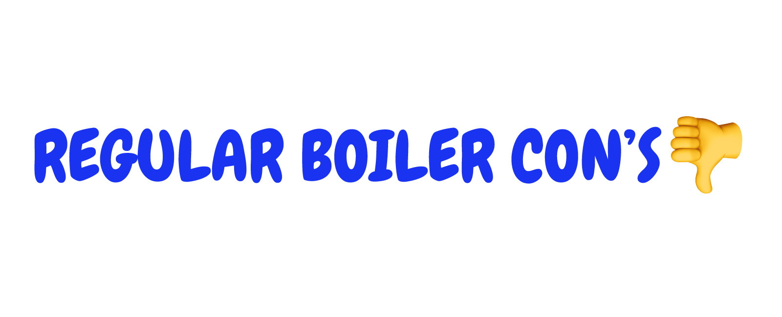 Regular boiler cons