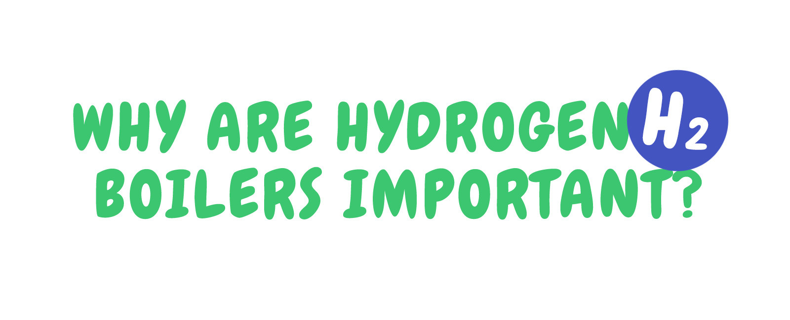Why Are Hydrogen Boilers Important